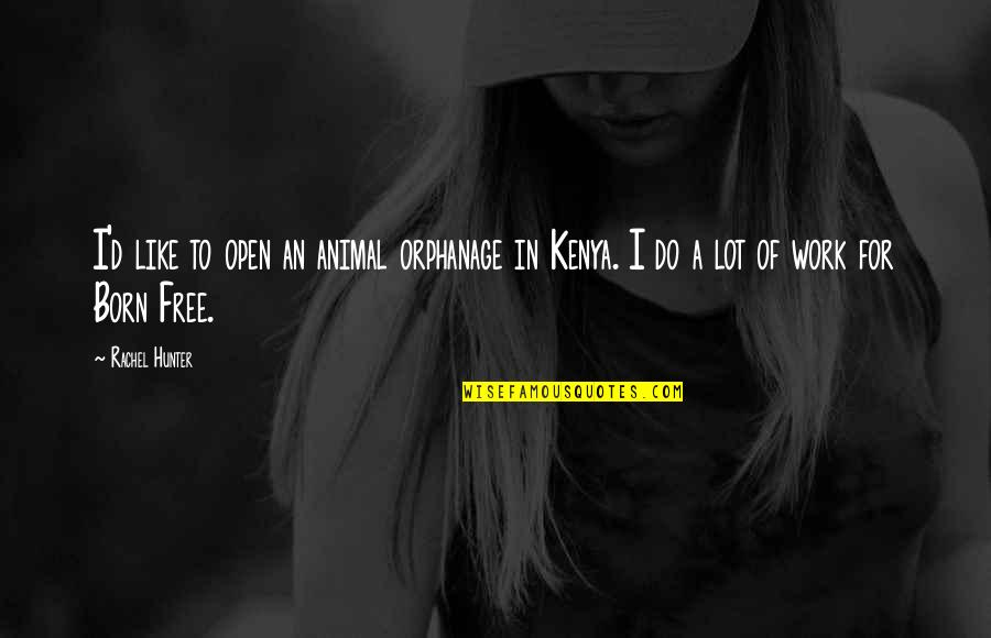 Born Free Quotes By Rachel Hunter: I'd like to open an animal orphanage in