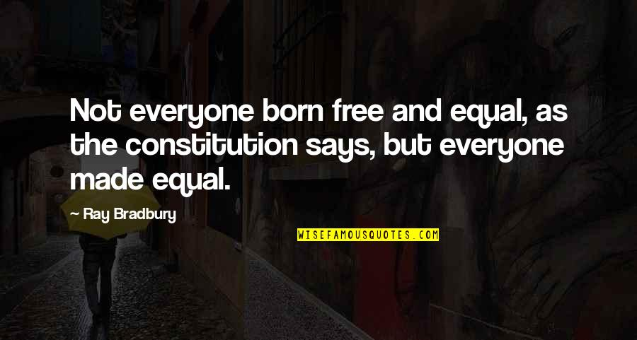 Born Free Quotes By Ray Bradbury: Not everyone born free and equal, as the
