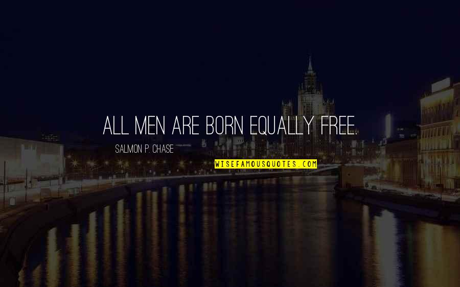 Born Free Quotes By Salmon P. Chase: All men are born equally free.