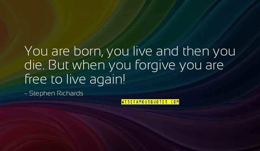 Born Free Quotes By Stephen Richards: You are born, you live and then you