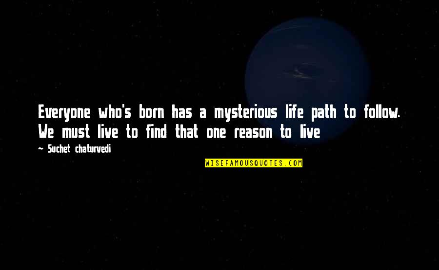 Born Free Quotes By Suchet Chaturvedi: Everyone who's born has a mysterious life path