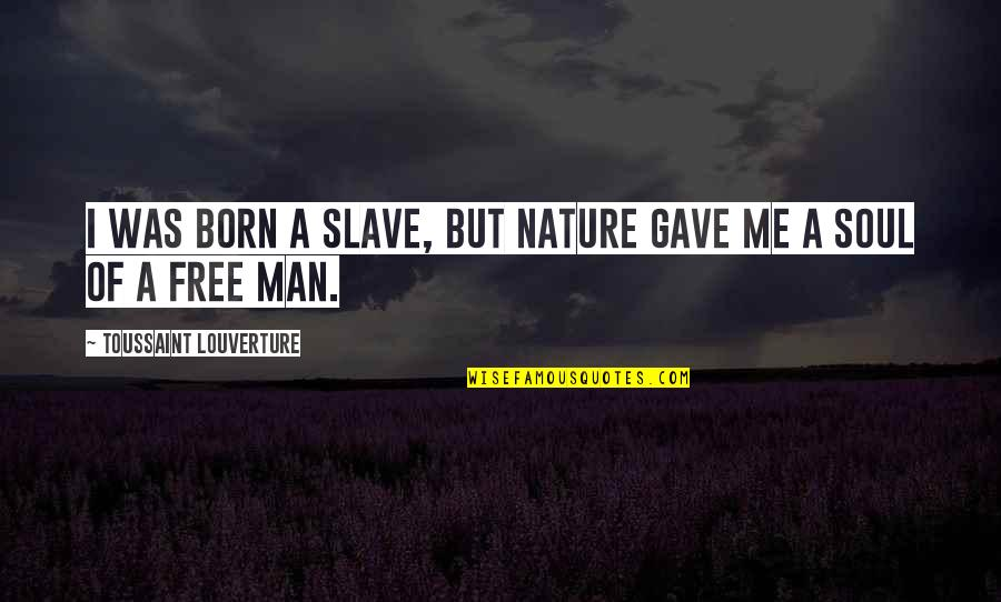 Born Free Quotes By Toussaint Louverture: I was born a slave, but nature gave