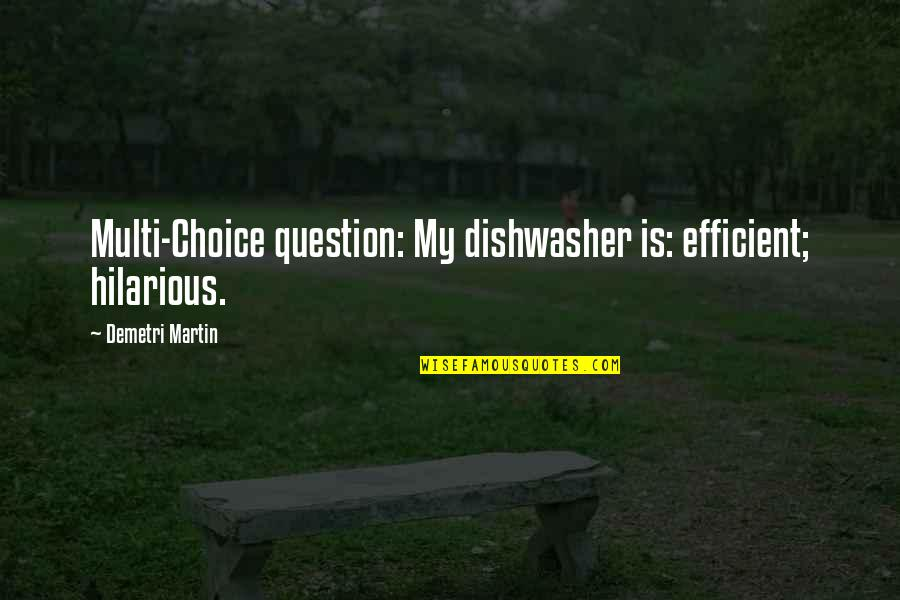 Born In December Quotes By Demetri Martin: Multi-Choice question: My dishwasher is: efficient; hilarious.