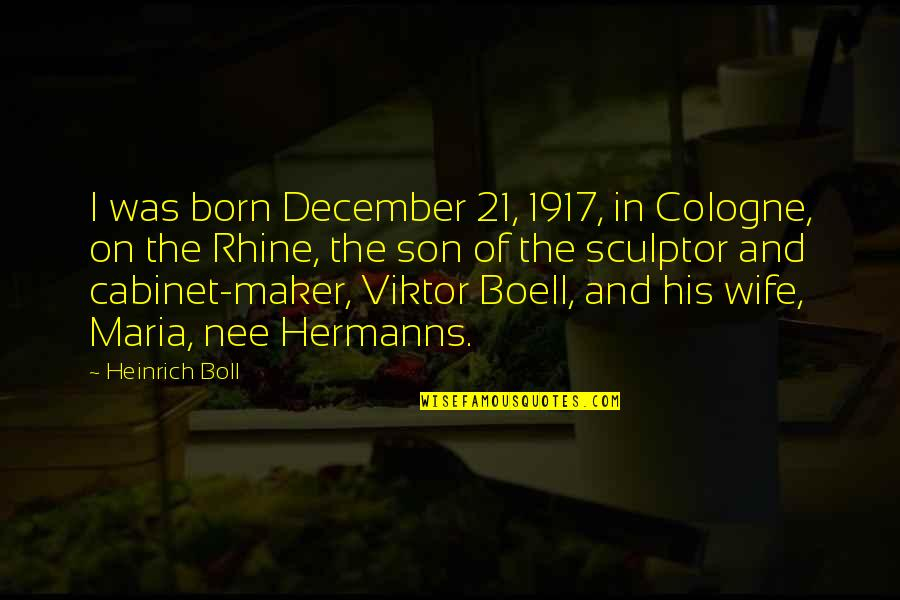 Born In December Quotes By Heinrich Boll: I was born December 21, 1917, in Cologne,