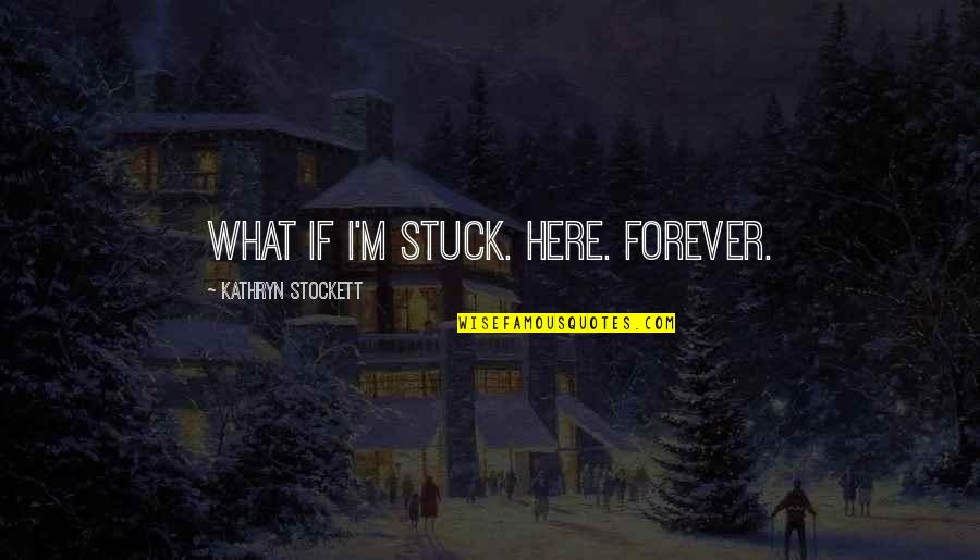Born In December Quotes By Kathryn Stockett: What if I'm stuck. Here. Forever.