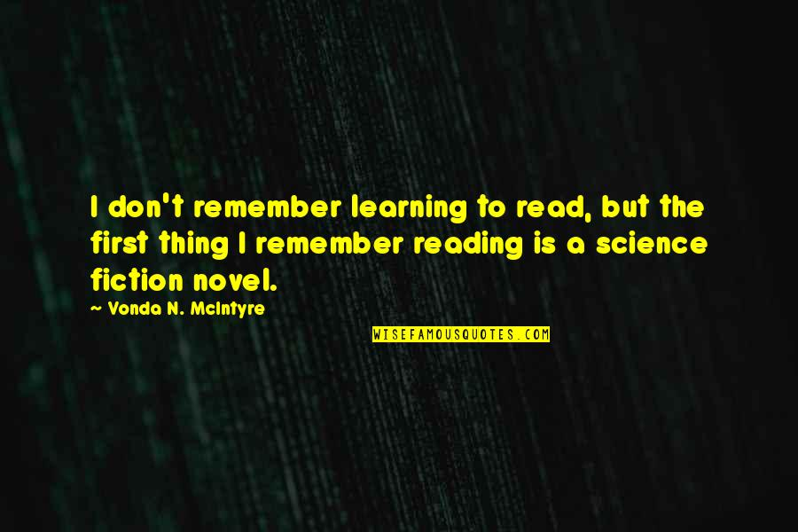 Born In December Quotes By Vonda N. McIntyre: I don't remember learning to read, but the
