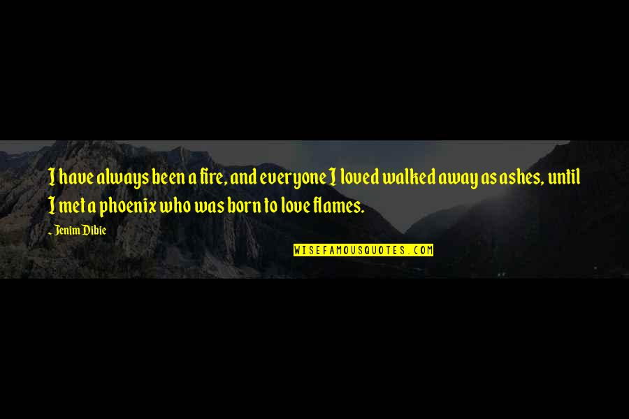Born In Flames Quotes By Jenim Dibie: I have always been a fire, and everyone