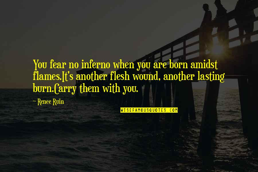 Born In Flames Quotes By Renee Ruin: You fear no inferno when you are born