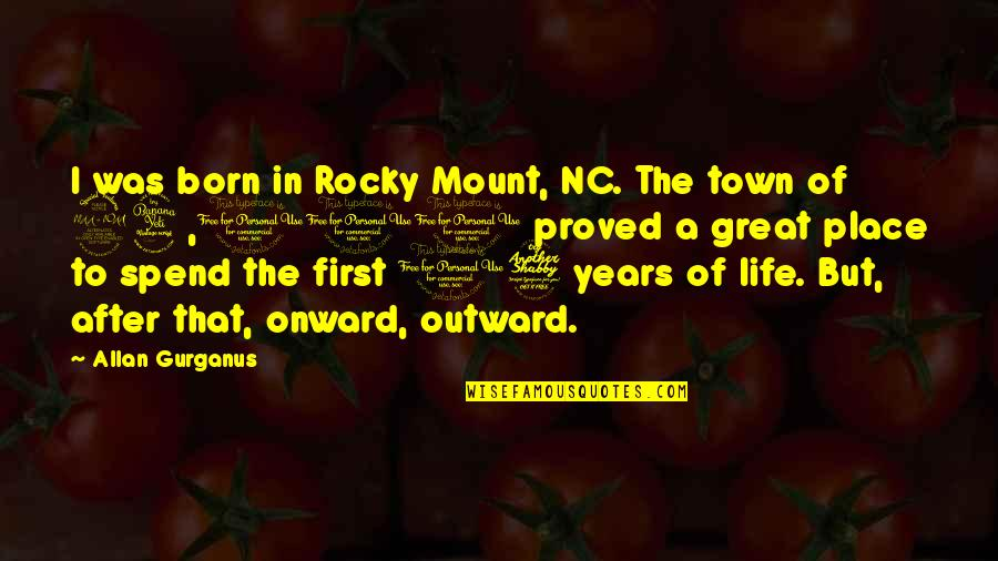 Born Place Quotes By Allan Gurganus: I was born in Rocky Mount, NC. The