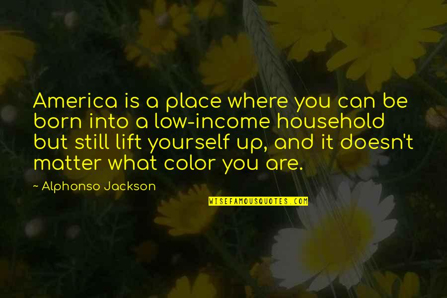 Born Place Quotes By Alphonso Jackson: America is a place where you can be