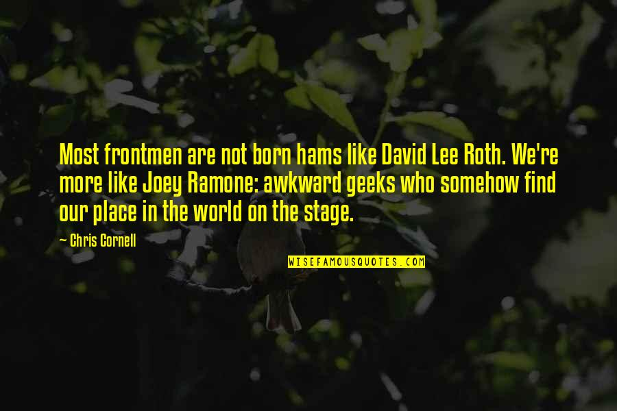 Born Place Quotes By Chris Cornell: Most frontmen are not born hams like David