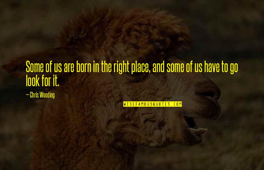 Born Place Quotes By Chris Wooding: Some of us are born in the right