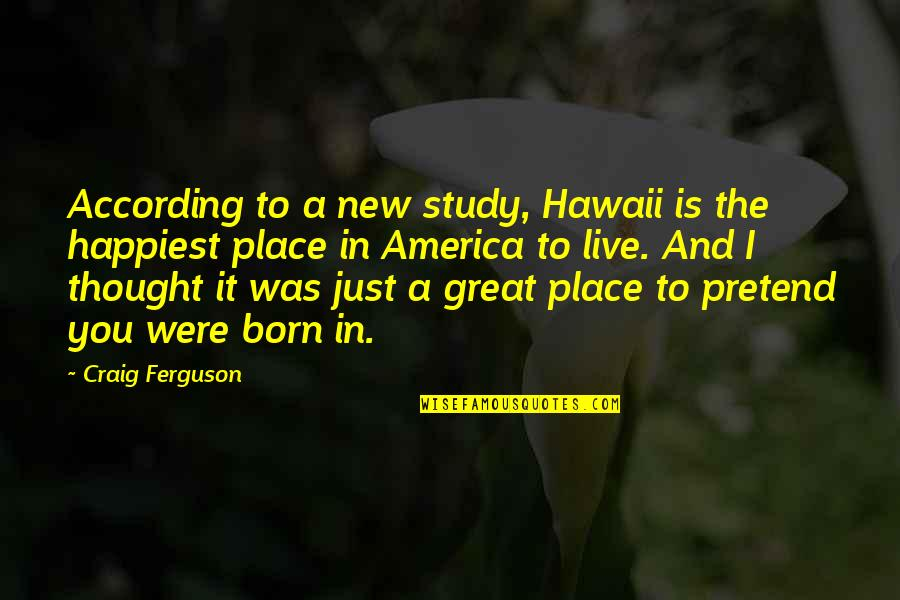 Born Place Quotes By Craig Ferguson: According to a new study, Hawaii is the