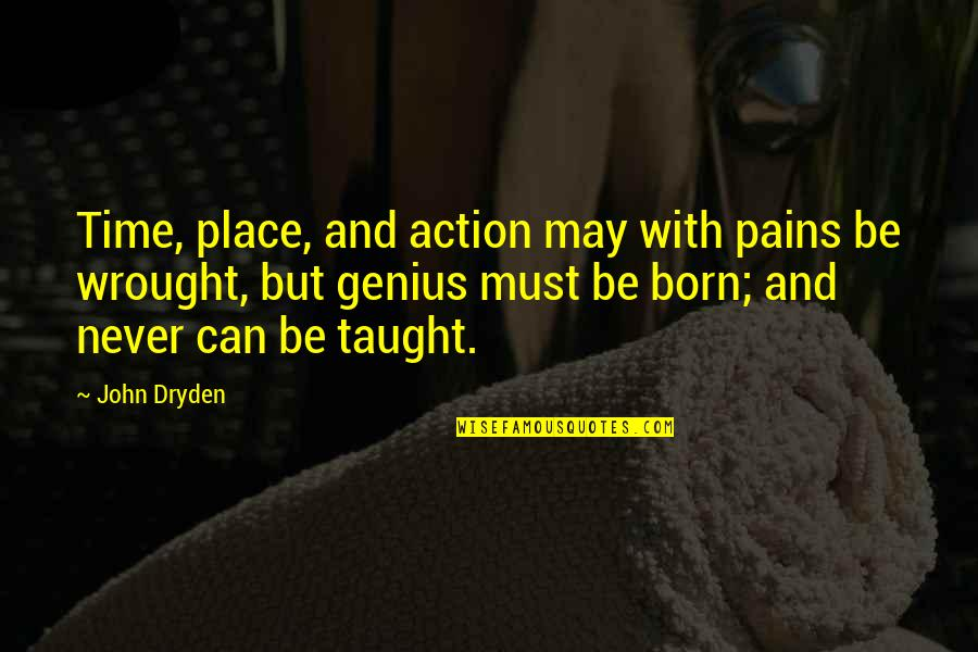 Born Place Quotes By John Dryden: Time, place, and action may with pains be