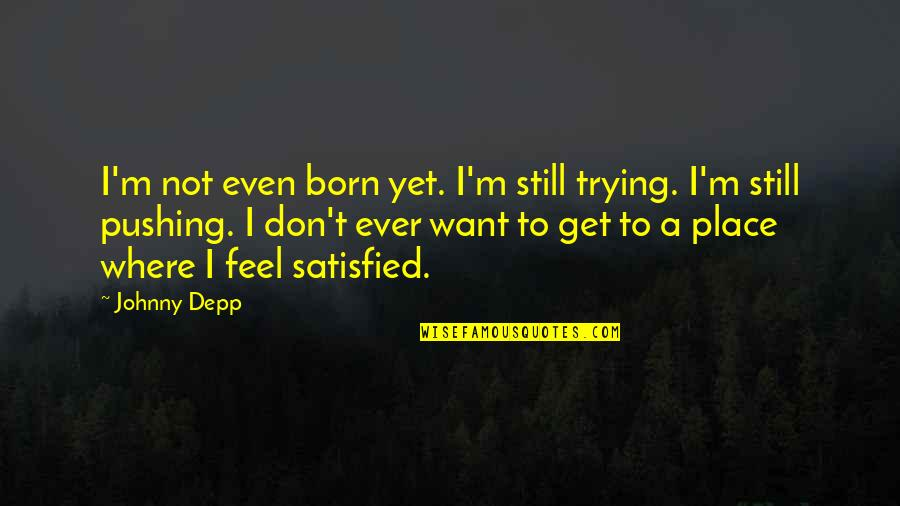 Born Place Quotes By Johnny Depp: I'm not even born yet. I'm still trying.