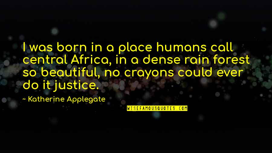Born Place Quotes By Katherine Applegate: I was born in a place humans call