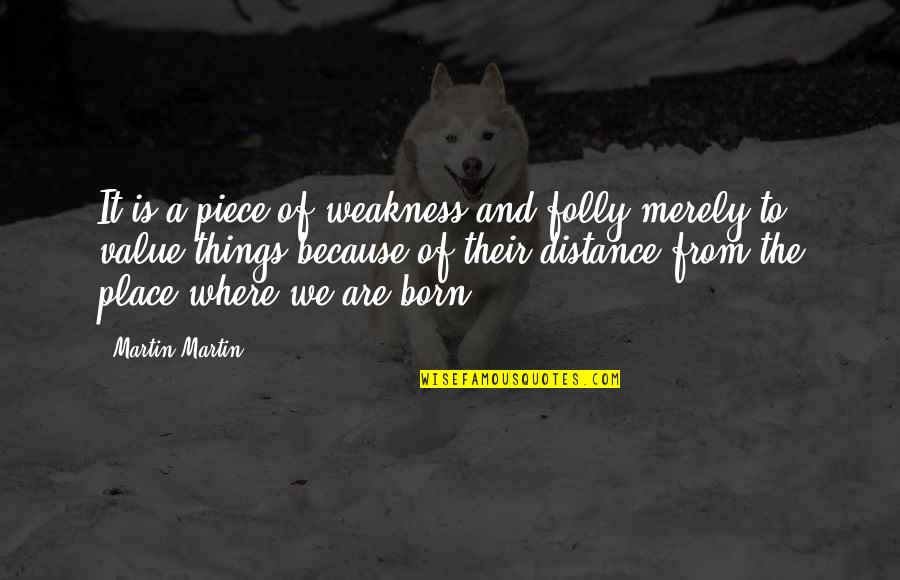 Born Place Quotes By Martin Martin: It is a piece of weakness and folly