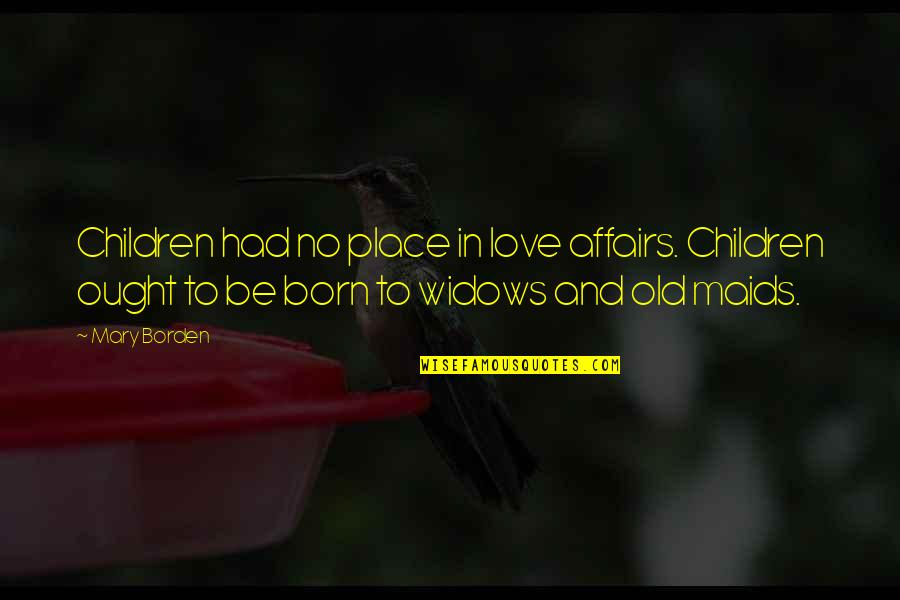 Born Place Quotes By Mary Borden: Children had no place in love affairs. Children
