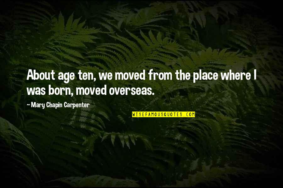 Born Place Quotes By Mary Chapin Carpenter: About age ten, we moved from the place