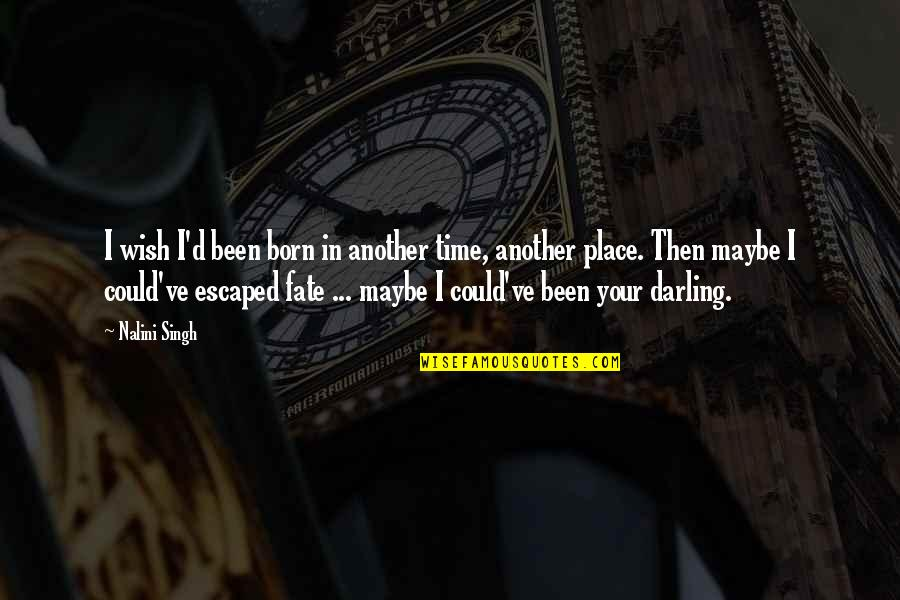 Born Place Quotes By Nalini Singh: I wish I'd been born in another time,