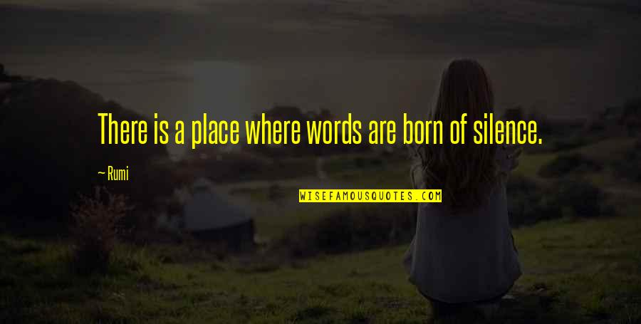 Born Place Quotes By Rumi: There is a place where words are born