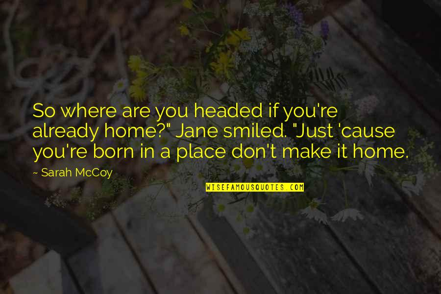 Born Place Quotes By Sarah McCoy: So where are you headed if you're already