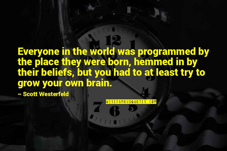 Born Place Quotes By Scott Westerfeld: Everyone in the world was programmed by the