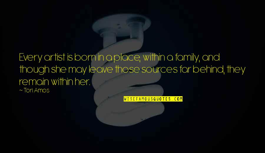 Born Place Quotes By Tori Amos: Every artist is born in a place, within