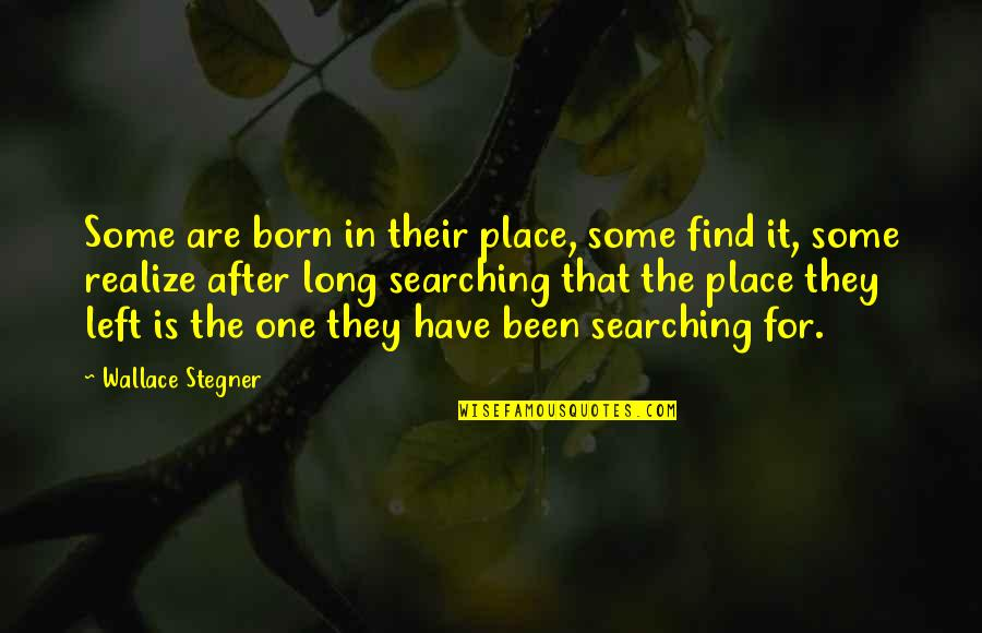 Born Place Quotes By Wallace Stegner: Some are born in their place, some find