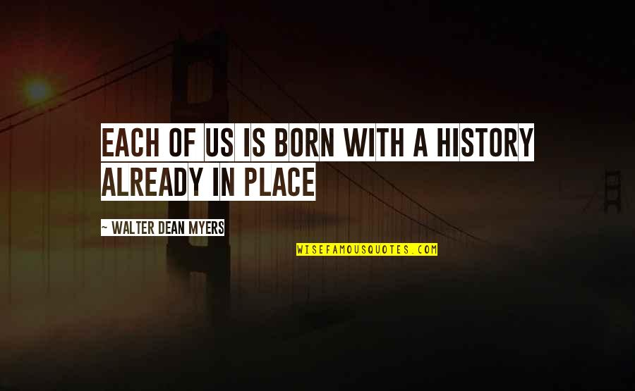 Born Place Quotes By Walter Dean Myers: Each of us is born with a history