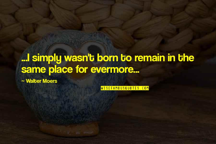 Born Place Quotes By Walter Moers: ...I simply wasn't born to remain in the