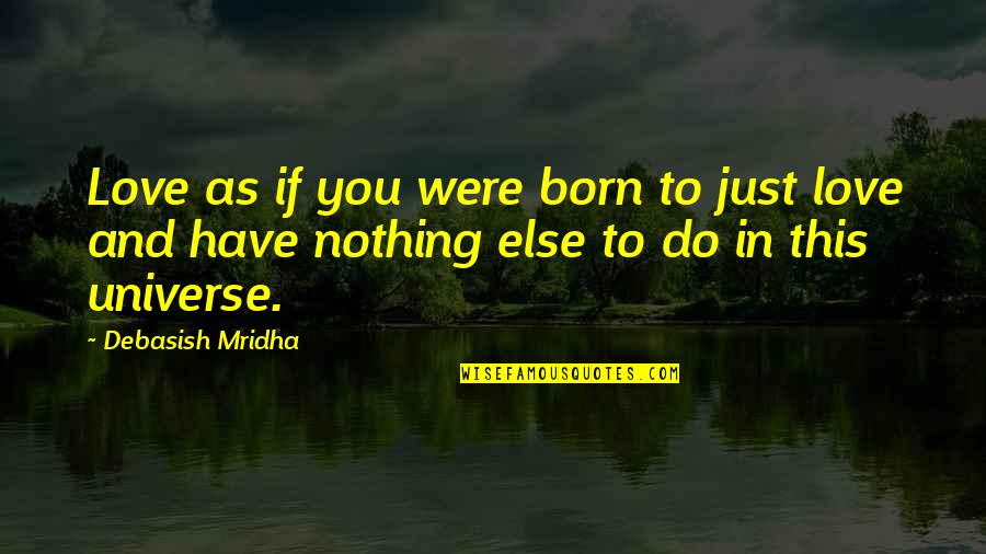 Born Quotes And Quotes By Debasish Mridha: Love as if you were born to just