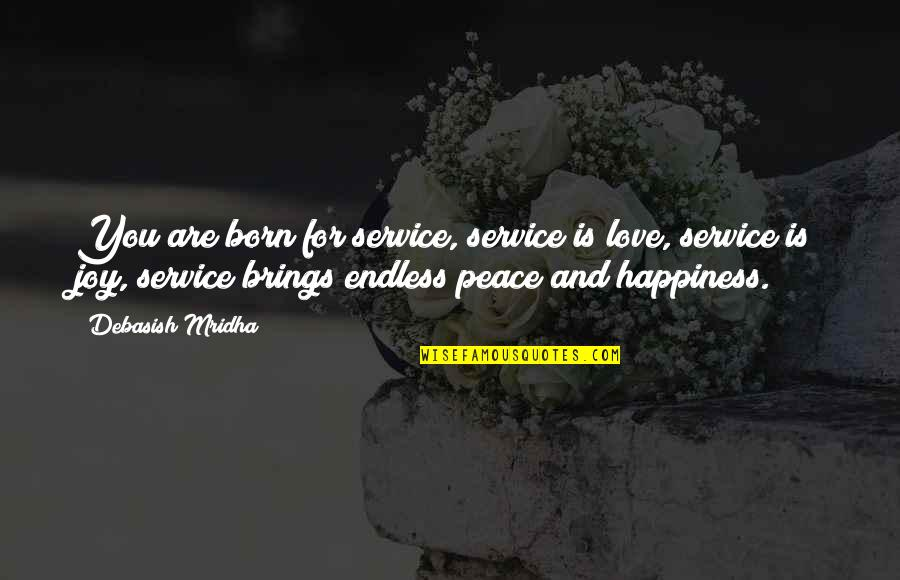 Born Quotes And Quotes By Debasish Mridha: You are born for service, service is love,