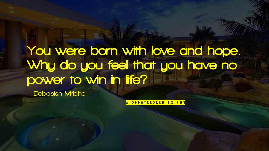 Born Quotes And Quotes By Debasish Mridha: You were born with love and hope. Why
