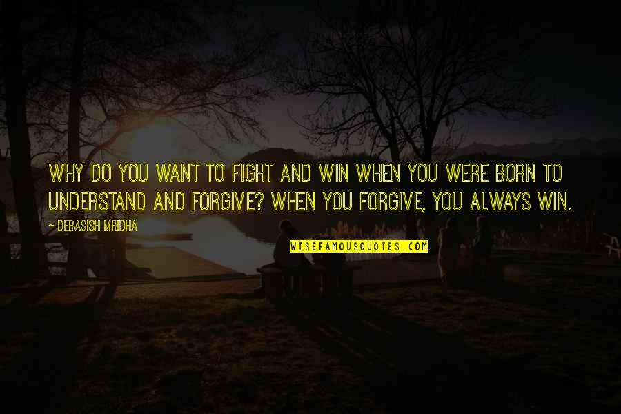 Born Quotes And Quotes By Debasish Mridha: Why do you want to fight and win
