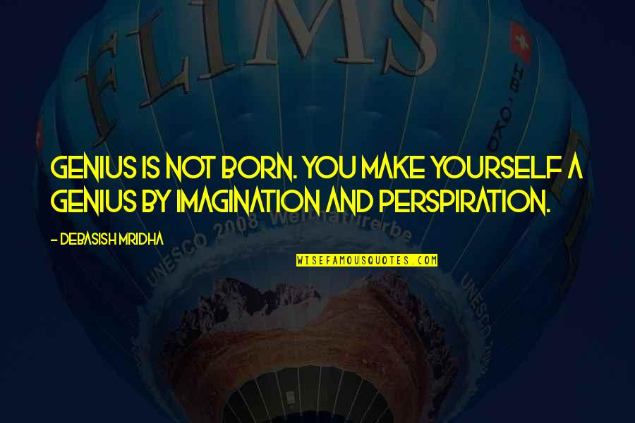 Born Quotes And Quotes By Debasish Mridha: Genius is not born. You make yourself a