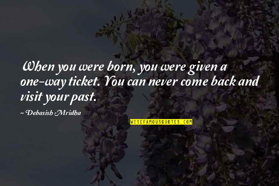 Born Quotes And Quotes By Debasish Mridha: When you were born, you were given a