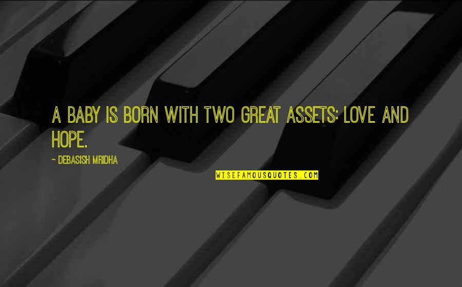 Born Quotes And Quotes By Debasish Mridha: A baby is born with two great assets: