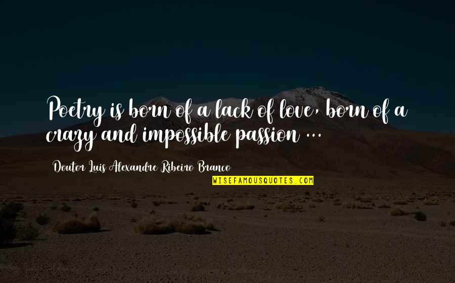 Born Quotes And Quotes By Doutor Luis Alexandre Ribeiro Branco: Poetry is born of a lack of love,