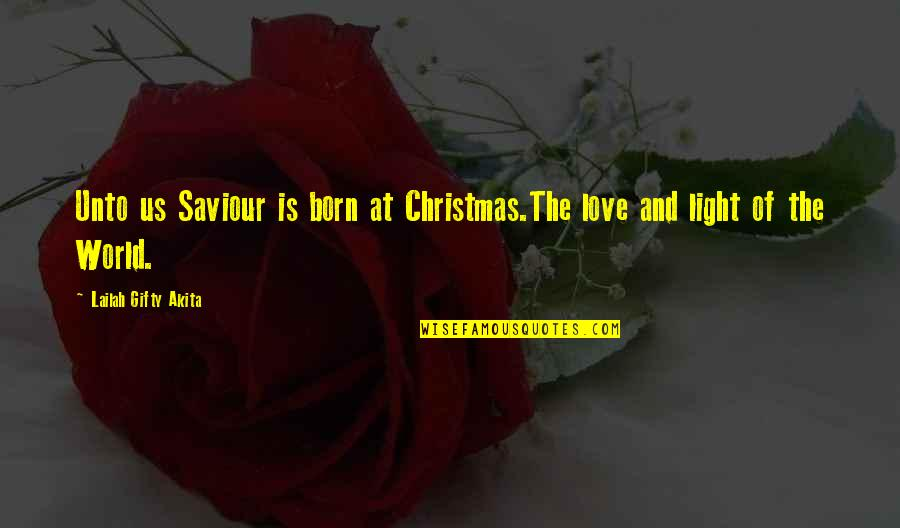 Born Quotes And Quotes By Lailah Gifty Akita: Unto us Saviour is born at Christmas.The love