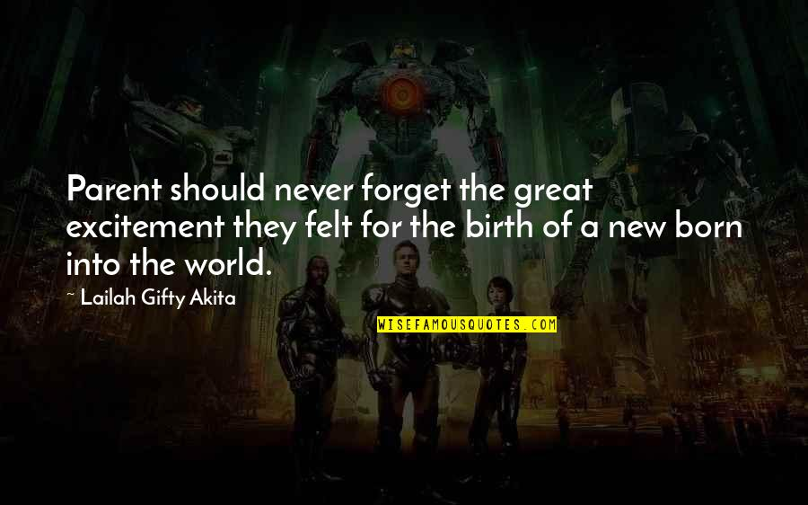 Born Quotes And Quotes By Lailah Gifty Akita: Parent should never forget the great excitement they
