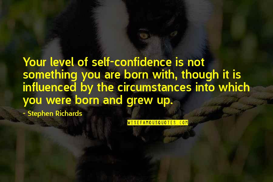 Born Quotes And Quotes By Stephen Richards: Your level of self-confidence is not something you