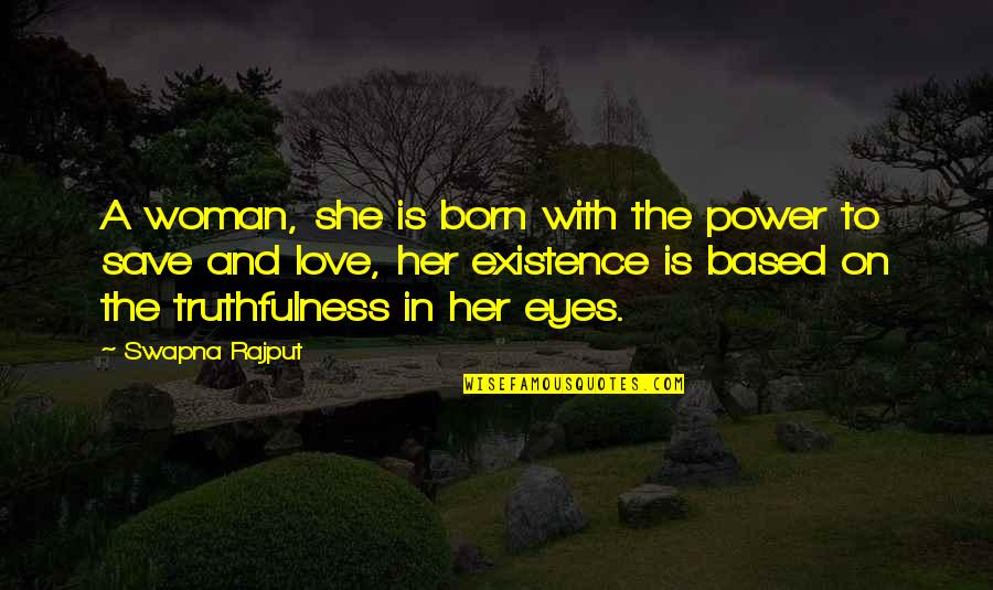 Born Quotes And Quotes By Swapna Rajput: A woman, she is born with the power