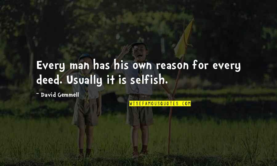 Born To Be Somebody Quotes By David Gemmell: Every man has his own reason for every