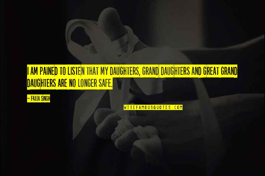 Born To Be Somebody Quotes By Fauja Singh: I am pained to listen that my daughters,