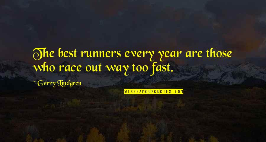Born To Be Somebody Quotes By Gerry Lindgren: The best runners every year are those who