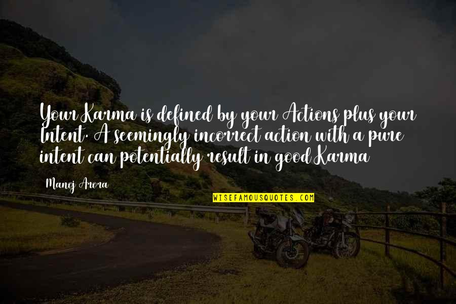 Born To Be Somebody Quotes By Manoj Arora: Your Karma is defined by your Actions plus