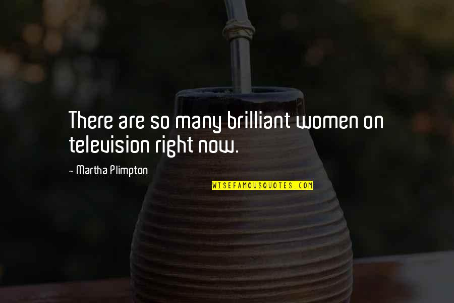 Born To Be Somebody Quotes By Martha Plimpton: There are so many brilliant women on television