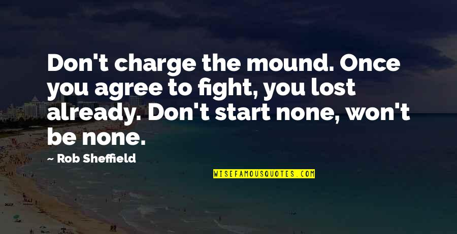Born To Be Somebody Quotes By Rob Sheffield: Don't charge the mound. Once you agree to