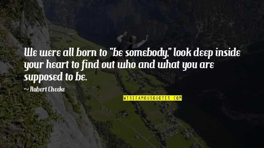 """Born To Be Somebody Quotes By Robert Cheeke: We were all born to """"be somebody,"""" look"""